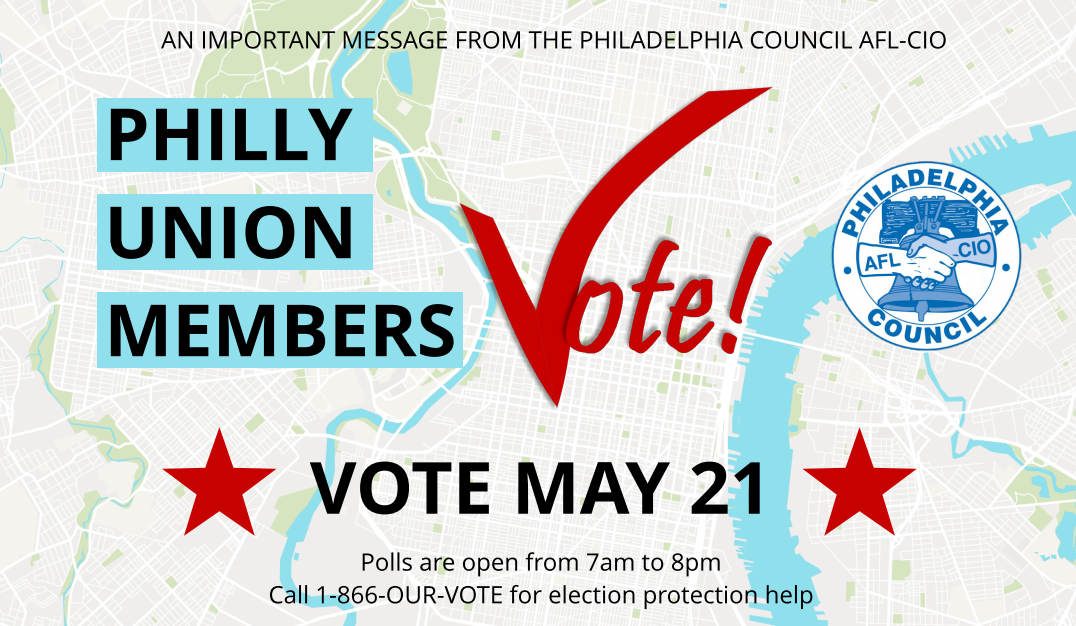 Vote Tuesday >> Remember To Vote Tuesday May 21 Philadelphia Council Afl Cio